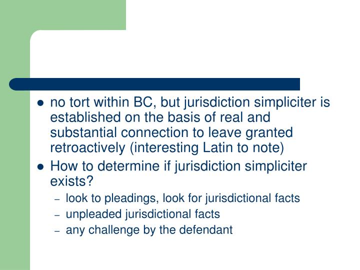 no tort within BC, but jurisdiction simpliciter is established on the basis of real and substantial connection to leave granted retroactively (interesting Latin to note)