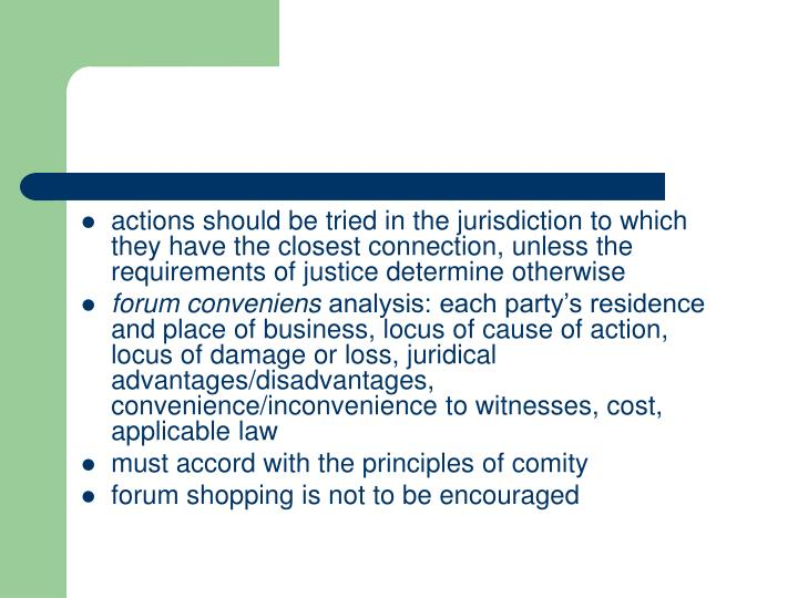actions should be tried in the jurisdiction to which they have the closest connection, unless the requirements of justice determine otherwise