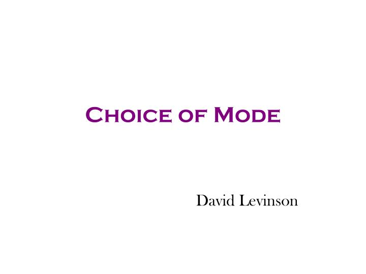 Choice of mode