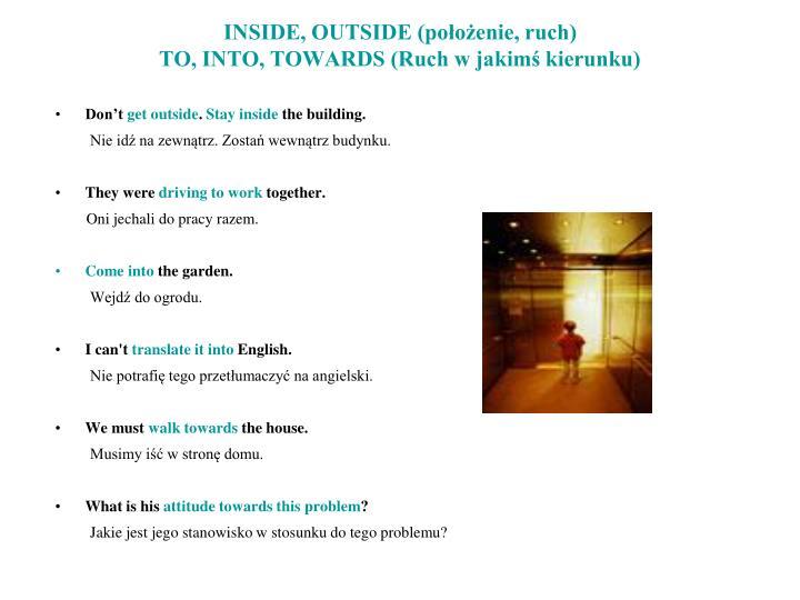 INSIDE, OUTSIDE (położenie, ruch)