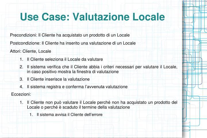 Use Case: Valutazione Locale