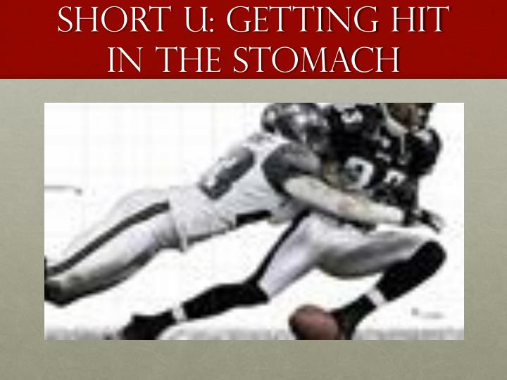 Short U: Getting Hit In the Stomach
