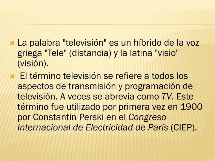 """La palabra """"televisión"""" es un híbrido de la voz griega """"Tele"""" (distancia) y la latina """""""