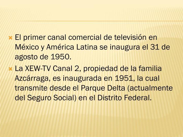 El primer canal comercial de televisión en México y América Latina se inaugura el 31 de agosto de 1950.