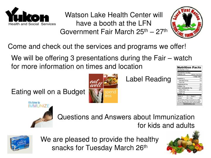 Watson Lake Health Center will have a booth at the LFN Government Fair March 25