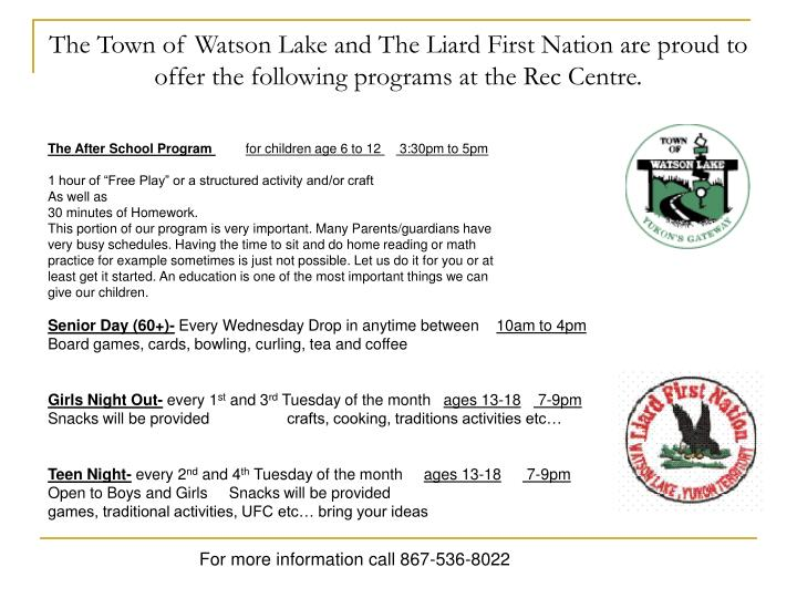 The Town of Watson Lake and The Liard First Nation are proud to offer the following programs at the Rec Centre.