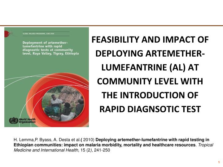 FEASIBILITY AND IMPACT OF DEPLOYING ARTEMETHER-LUMEFANTRINE (AL) AT COMMUNITY LEVEL WITH THE INTRODUCTION OF RAPID DIAGNSOTIC TEST