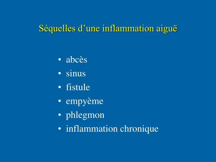 Séquelles d'une inflammation aiguë