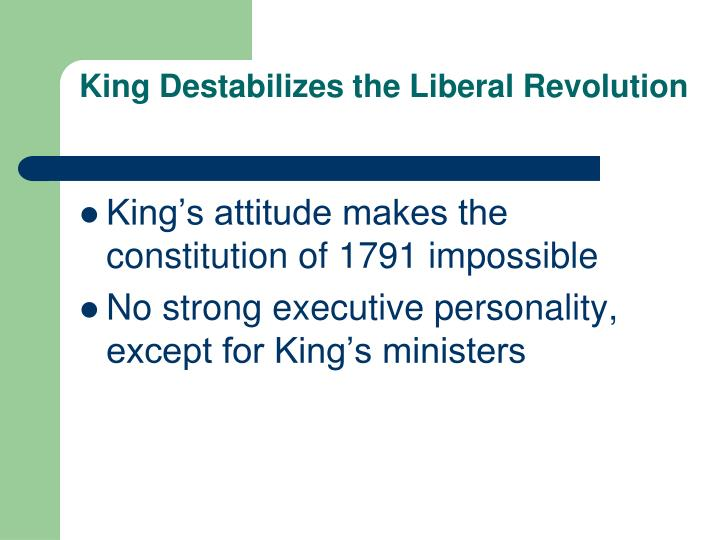 King Destabilizes the Liberal Revolution
