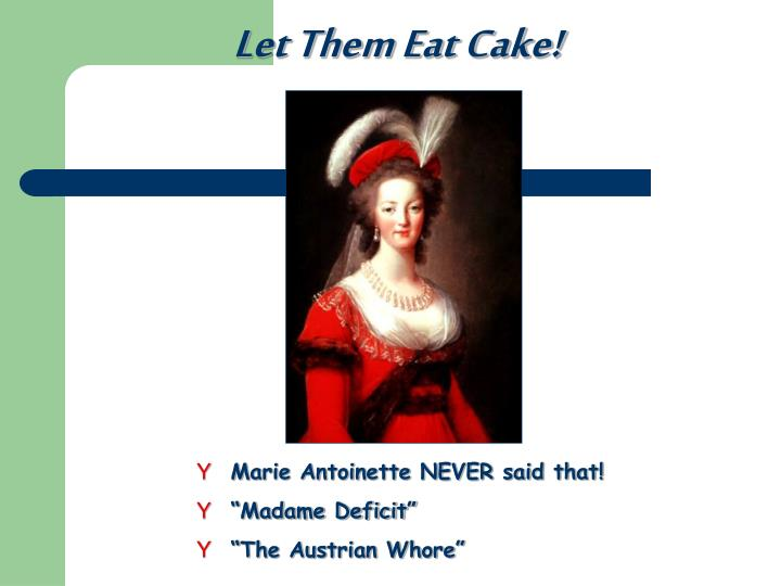 Let Them Eat Cake!