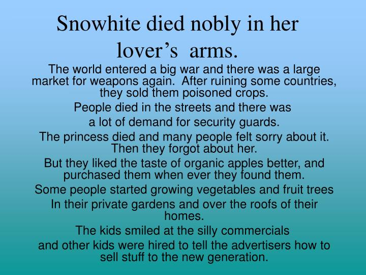 Snowhite died nobly in her  lover's  arms.