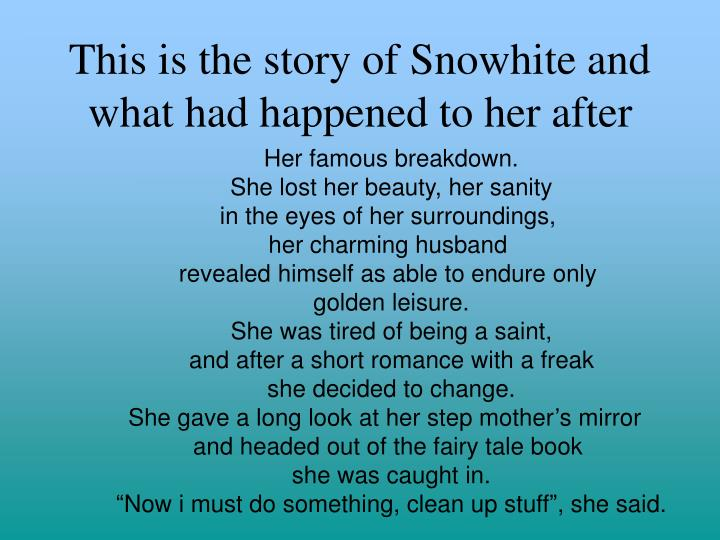 This is the story of snowhite and what had happened to her after