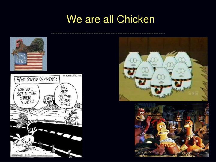 We are all Chicken
