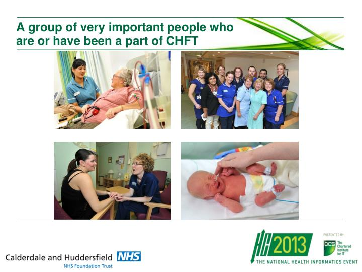 A group of very important people who are or have been a part of CHFT