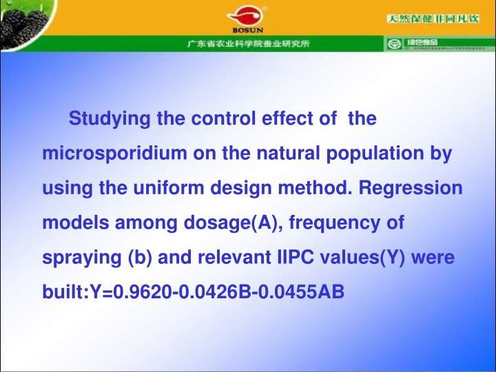 Studying the control effect of  the microsporidium on the natural population by using the uniform design method. Regression models among dosage(A), frequency of spraying (b) and relevant IIPC values(Y) were built:Y=0.9620-0.0426B-0.0455AB