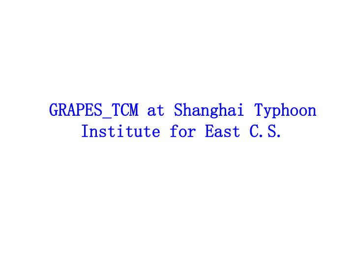 GRAPES_TCM at Shanghai Typhoon Institute for East C.S.