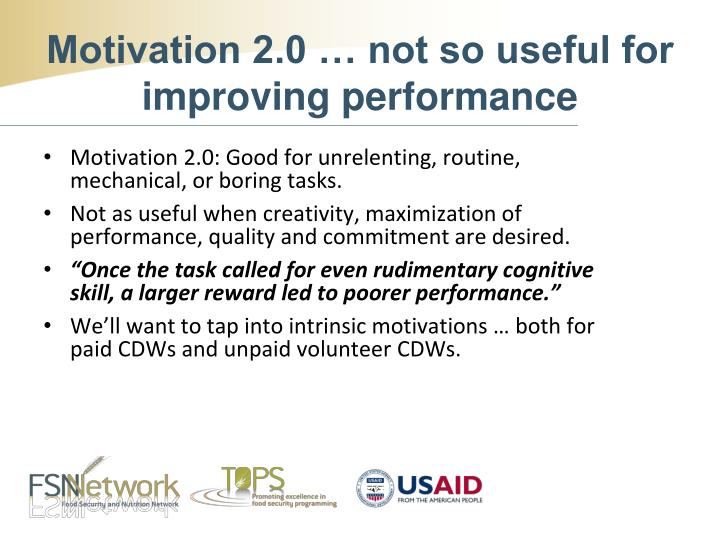 Motivation 2.0: Good for unrelenting, routine, mechanical, or boring tasks.