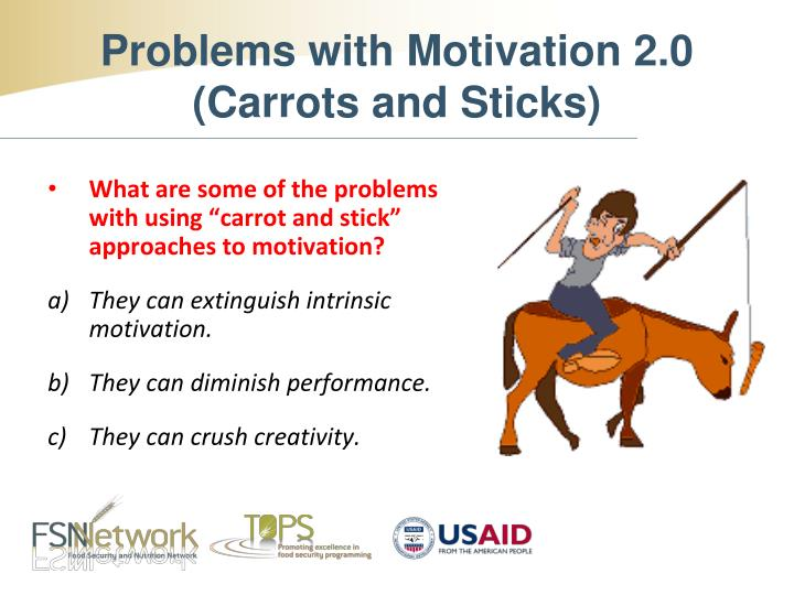 "What are some of the problems with using ""carrot and stick"" approaches to motivation?"