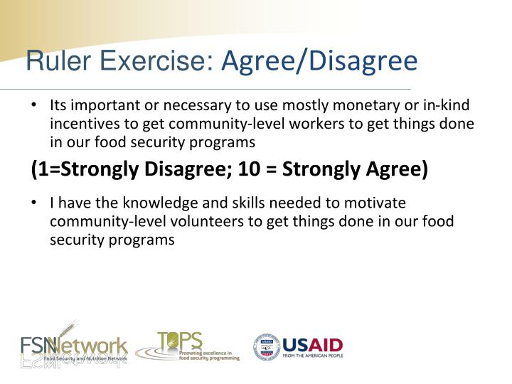 Its important or necessary to use mostly monetary or in-kind incentives to get community-level workers to get things done in our food security programs