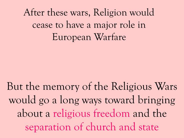 After these wars religion would cease to have a major role in european warfare