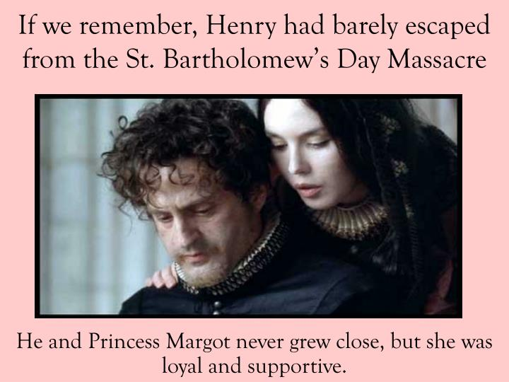 He and Princess Margot never grew close, but she was loyal and supportive.