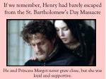 he and princess margot never grew close but she was loyal and supportive