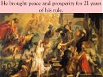 he brought peace and prosperity for 21 years of his rule