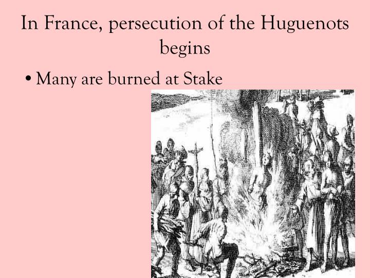 In France, persecution of the Huguenots begins