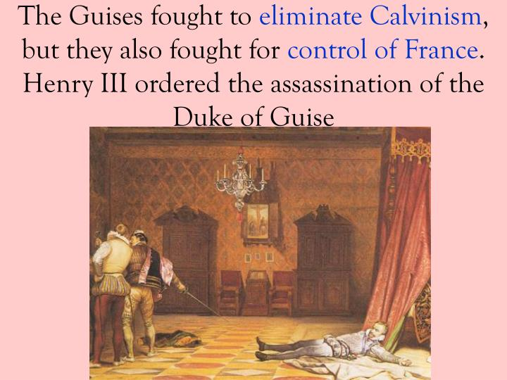 The Guises fought to