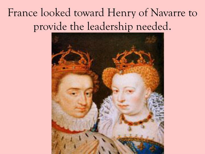 France looked toward Henry of Navarre to provide the leadership needed