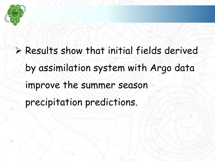 Results show that initial fields derived by assimilation system with Argo data improve the summer season precipitation predictions.