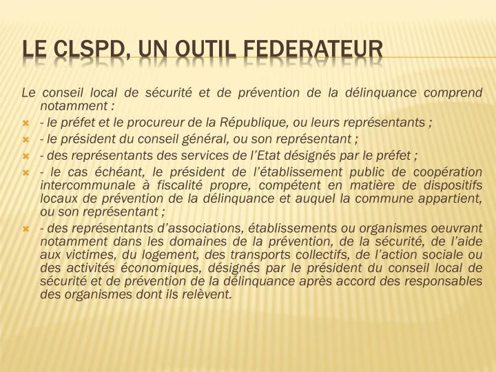 Le conseil local de sécurité et de prévention de la délinquance comprend notamment :