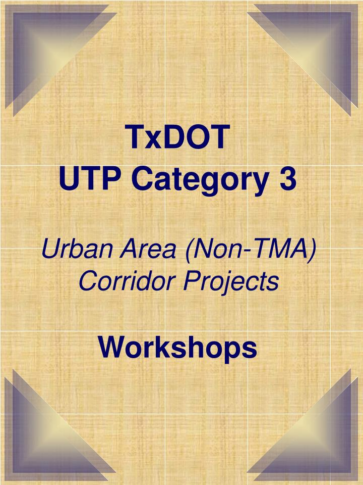 Txdot utp category 3 urban area non tma corridor projects workshops