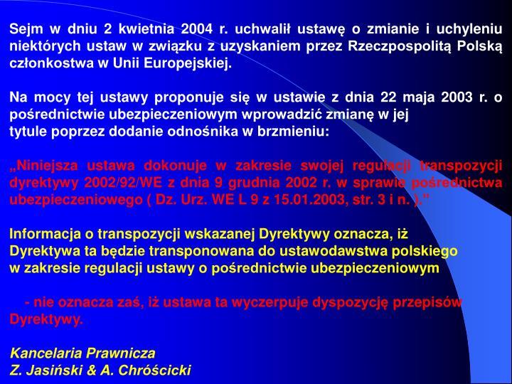 Sejm w dniu 2 kwietnia 2004 r. uchwalił ustawę o zmianie i uchyleniu niektórych ustaw w związku z uzyskaniem przez Rzeczpospolitą Polską członkostwa w Unii Europejskiej.