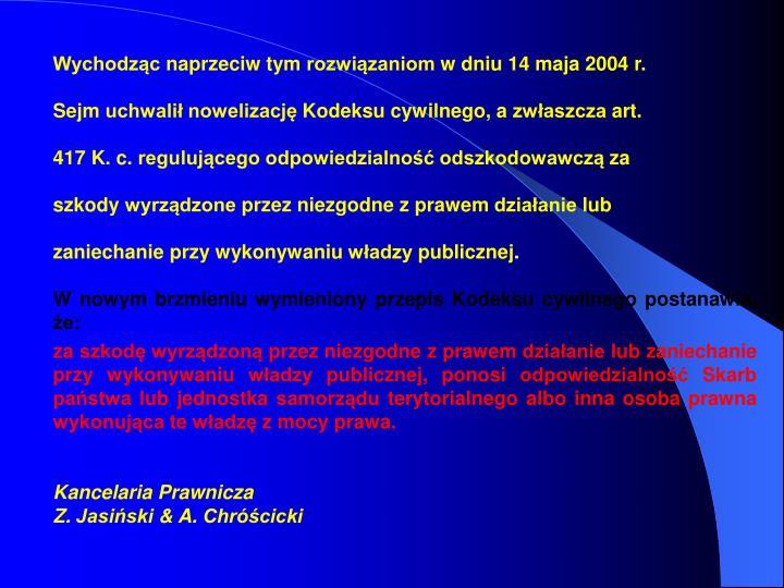 Wychodząc naprzeciw tym rozwiązaniom w dniu 14 maja 2004 r.