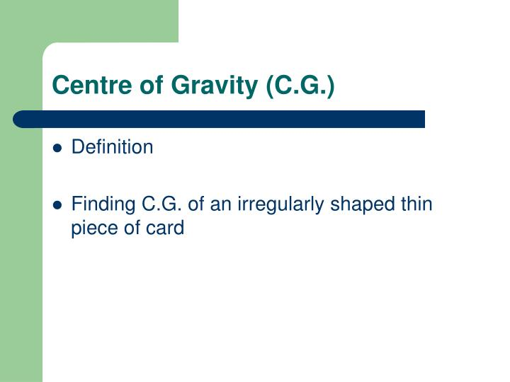 Centre of Gravity (C.G.)
