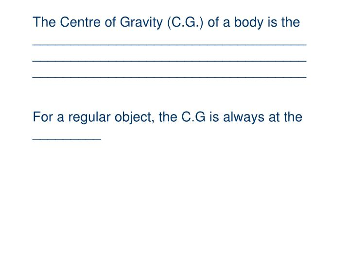 The Centre of Gravity (C.G.) of a body is the ____________________________________________________________________________________________________________