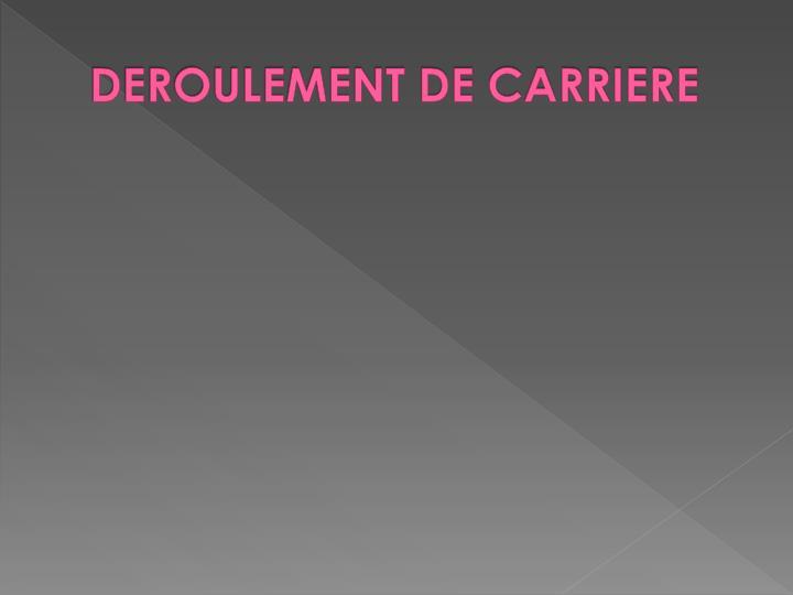 DEROULEMENT DE CARRIERE