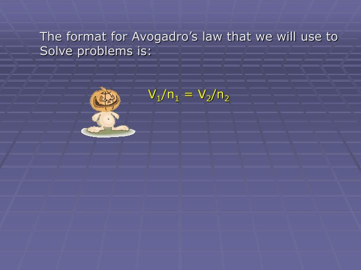 The format for Avogadro's law that we will use to