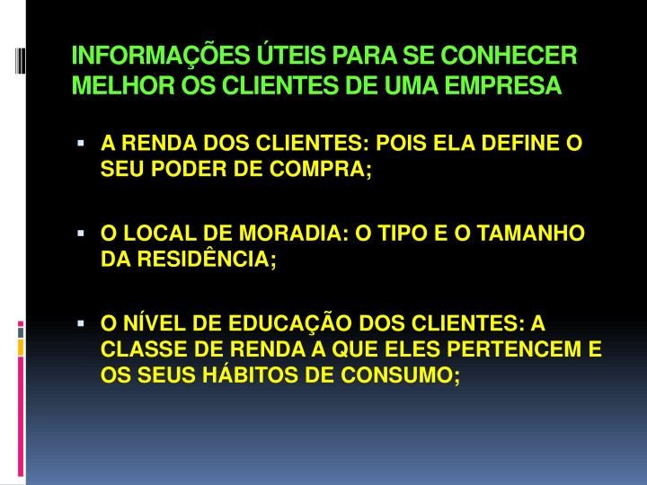 INFORMAÇÕES ÚTEIS PARA SE CONHECER MELHOR OS CLIENTES DE UMA EMPRESA
