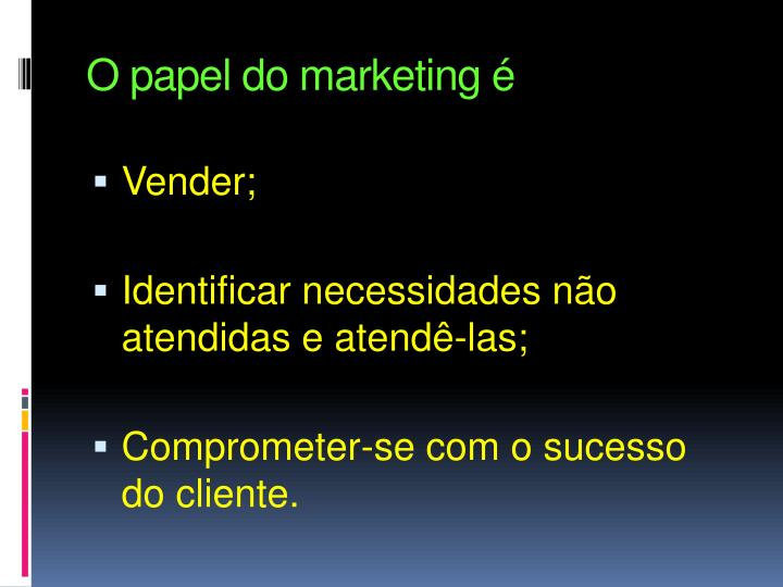 O papel do marketing é