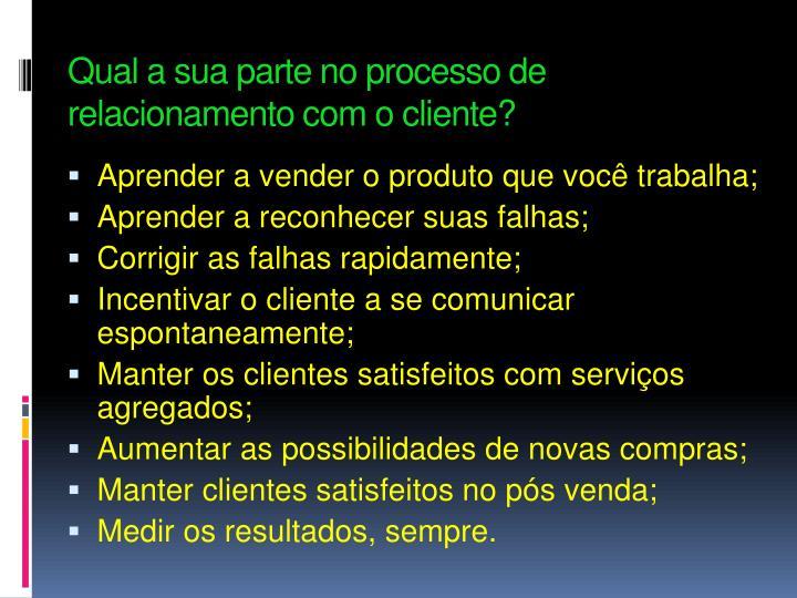 Qual a sua parte no processo de relacionamento com o cliente?