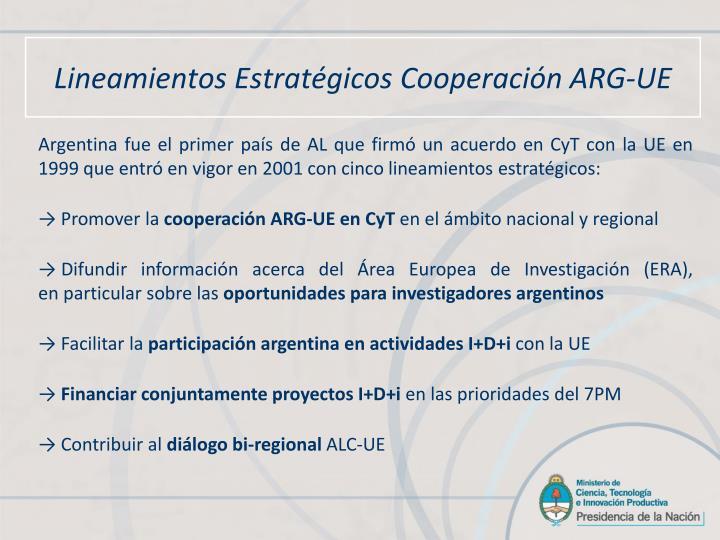 Argentina fue el primer país de AL que firmó un acuerdo en CyT con la UE en 1999 que entró en vigor en 2001 con cinco