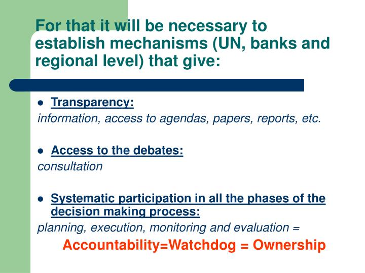 For that it will be necessary to establish mechanisms (UN, banks and regional level) that give: