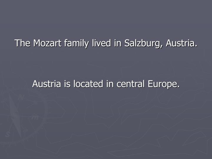 The Mozart family lived in Salzburg, Austria.