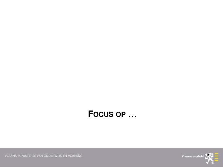 Focus op …