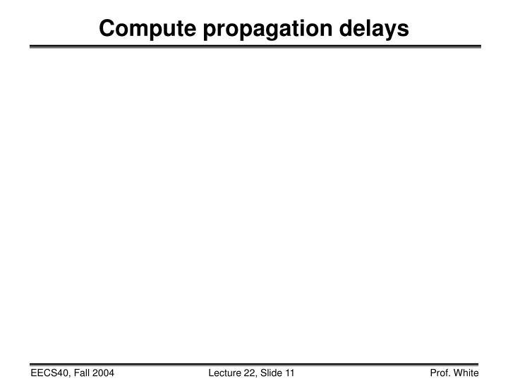 Compute propagation delays