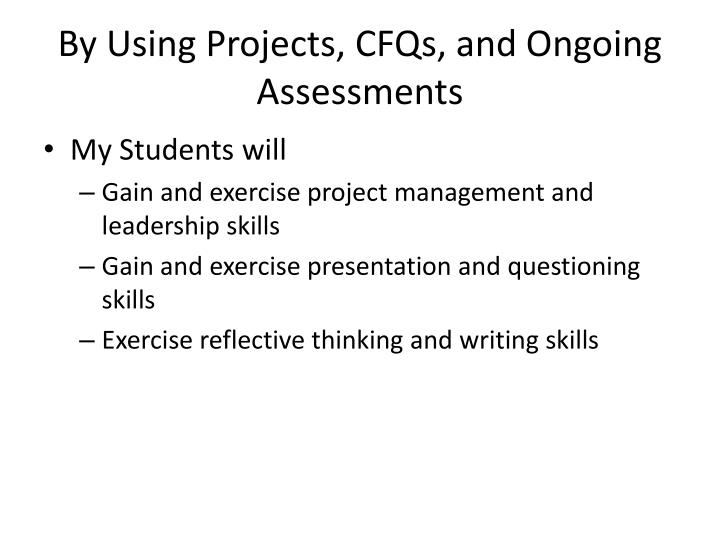 By Using Projects, CFQs, and Ongoing Assessments