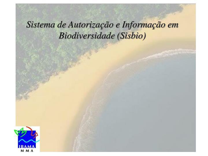 Sistema de Autorização e Informação em Biodiversidade (Sisbio)