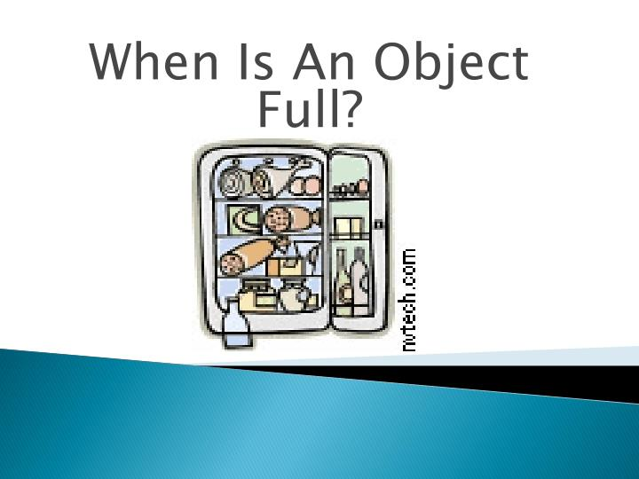 When Is An Object Full?